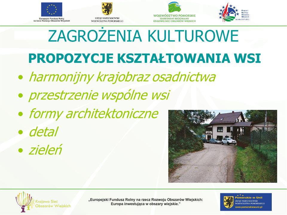 ZAGROŻENIA KULTUROWE PROPOZYCJE KSZTAŁTOWANIA WSI harmonijny krajobraz osadnictwa przestrzenie wspólne wsi formy architektoniczne detal zieleń