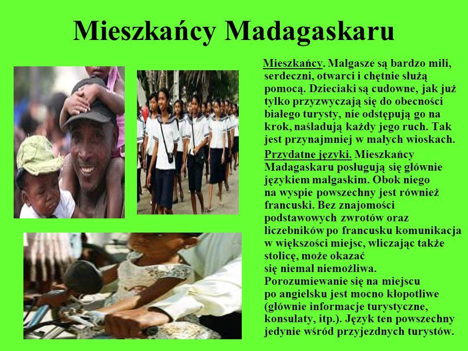Mieszkańcy Madagaskaru Mieszkańcy. Malgasze są bardzo mili, serdeczni, otwarci i chętnie służą pomocą. Dzieciaki są cudowne, jak już tylko przyzwyczaj