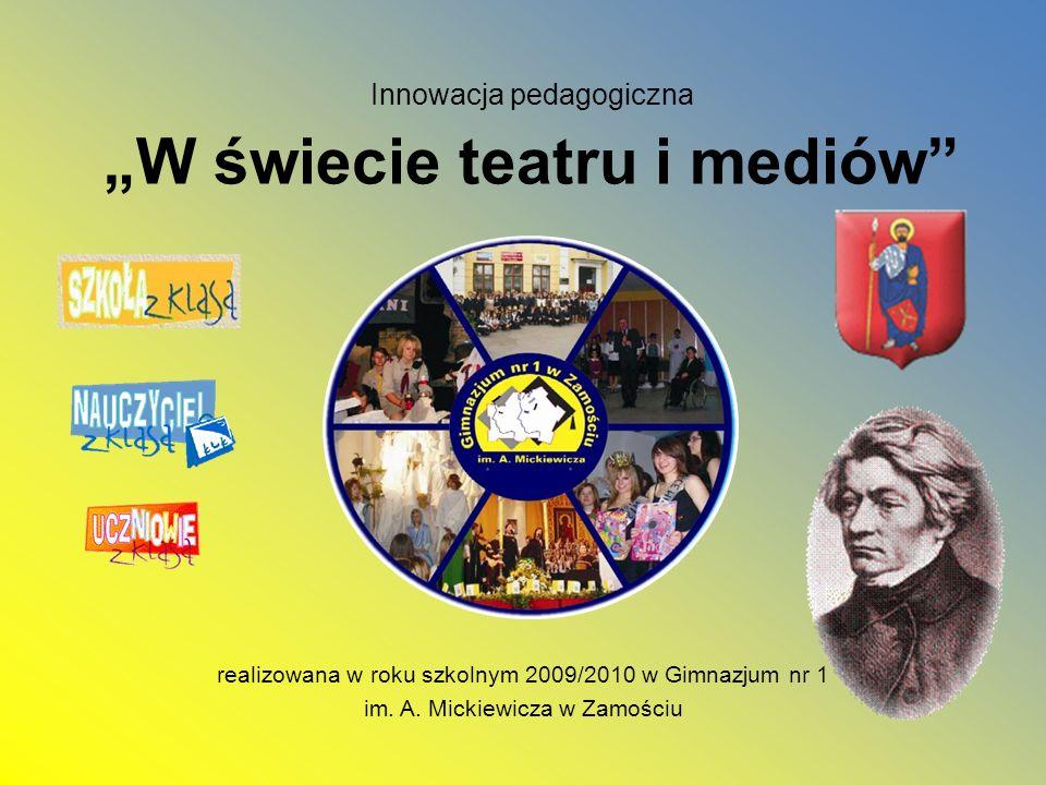 Innowacja pedagogiczna W świecie teatru i mediów realizowana w roku szkolnym 2009/2010 w Gimnazjum nr 1 im. A. Mickiewicza w Zamościu