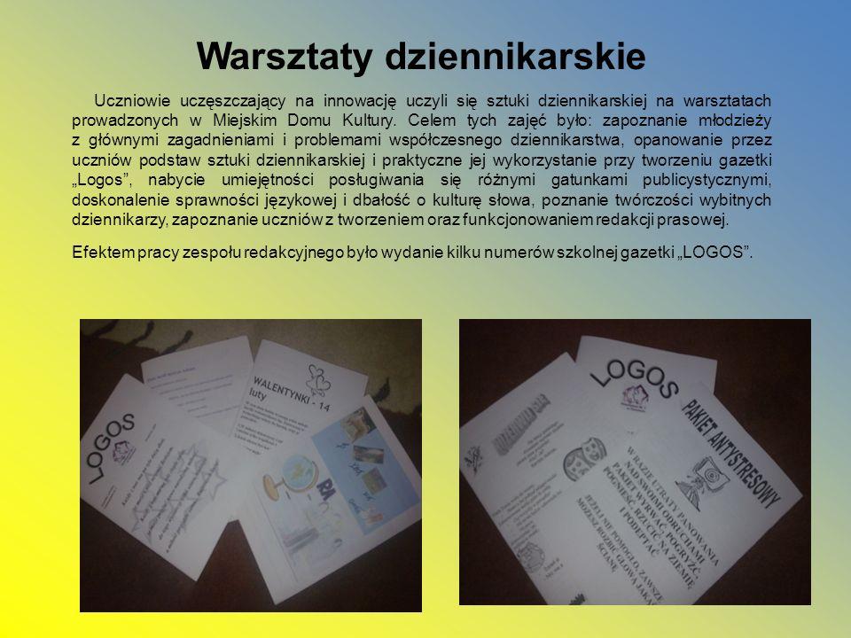 Warsztaty dziennikarskie Uczniowie uczęszczający na innowację uczyli się sztuki dziennikarskiej na warsztatach prowadzonych w Miejskim Domu Kultury. C