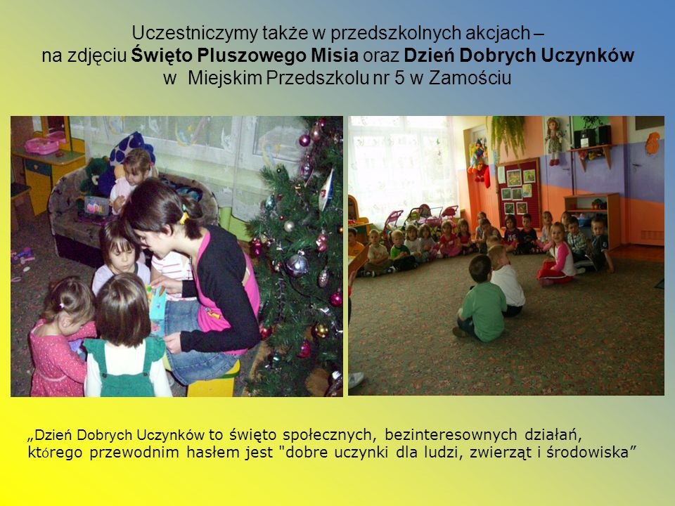 Uczestniczymy także w przedszkolnych akcjach – na zdjęciu Święto Pluszowego Misia oraz Dzień Dobrych Uczynków w Miejskim Przedszkolu nr 5 w Zamościu D