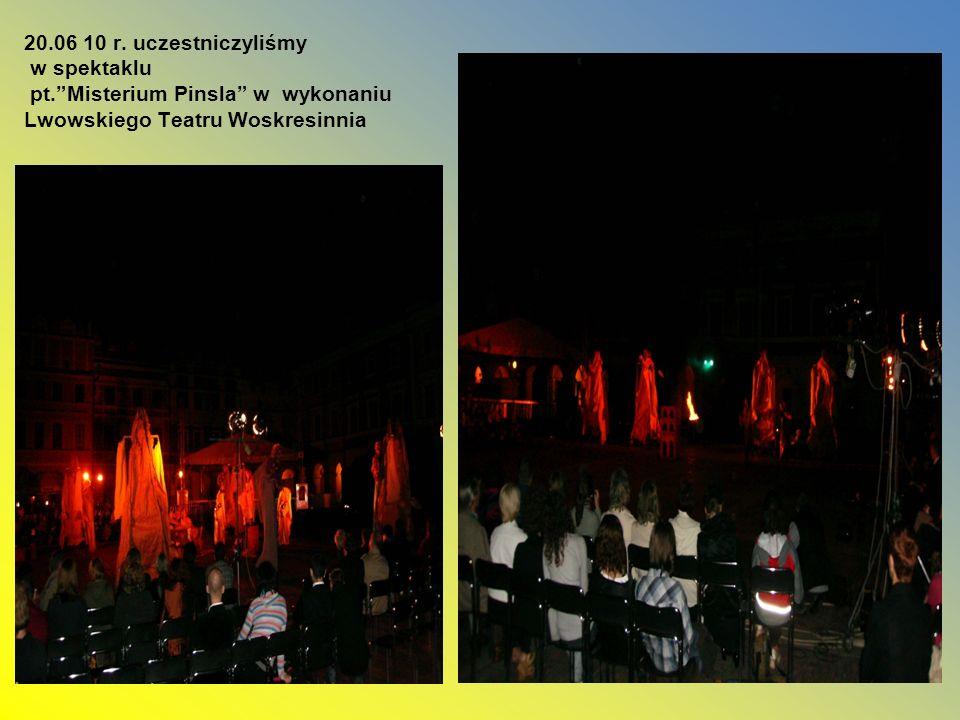 20.06 10 r. uczestniczyliśmy w spektaklu pt.Misterium Pinsla w wykonaniu Lwowskiego Teatru Woskresinnia