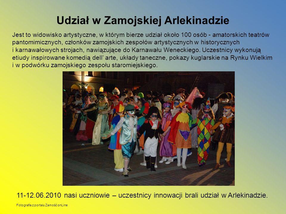 Udział w Zamojskiej Arlekinadzie Jest to widowisko artystyczne, w którym bierze udział około 100 osób - amatorskich teatrów pantomimicznych, członków