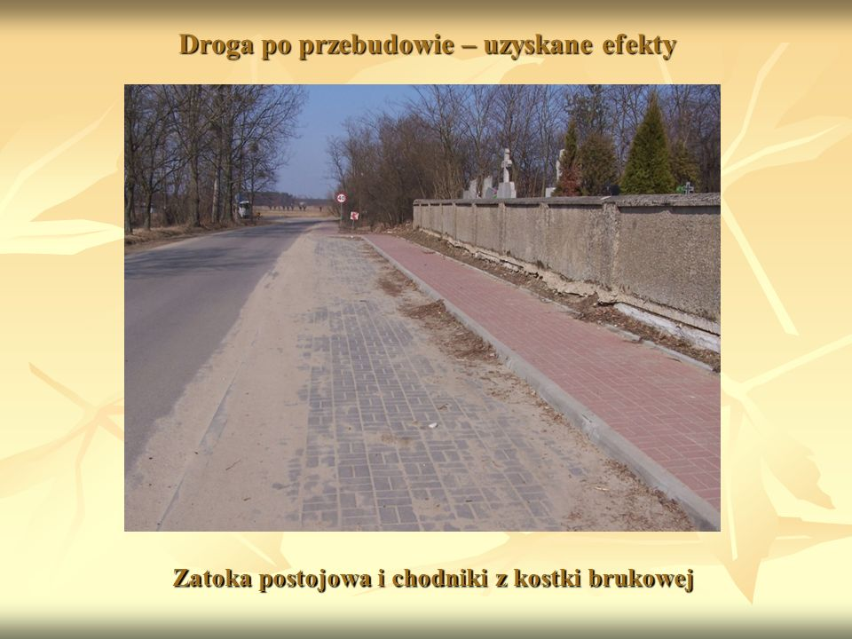 Droga po przebudowie – uzyskane efekty Zatoka postojowa i chodniki z kostki brukowej