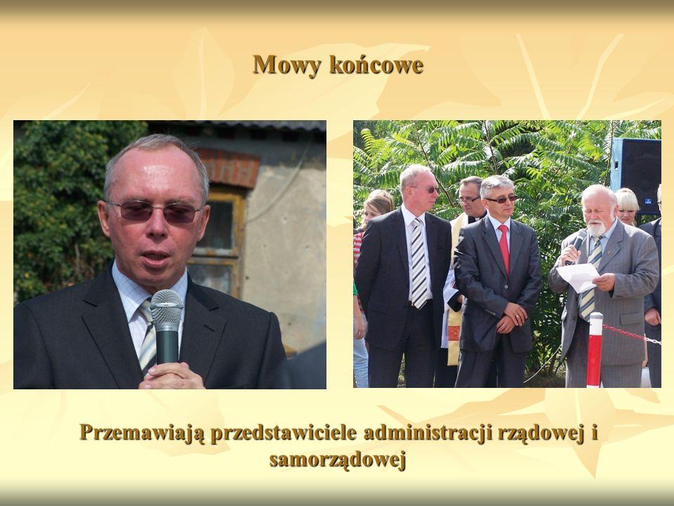 Mowy końcowe Przemawiają przedstawiciele administracji rządowej i samorządowej