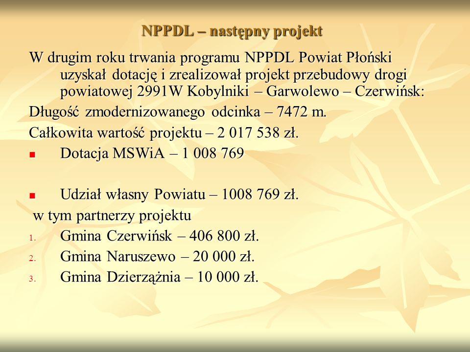 NPPDL – następny projekt W drugim roku trwania programu NPPDL Powiat Płoński uzyskał dotację i zrealizował projekt przebudowy drogi powiatowej 2991W Kobylniki – Garwolewo – Czerwińsk: Długość zmodernizowanego odcinka – 7472 m.