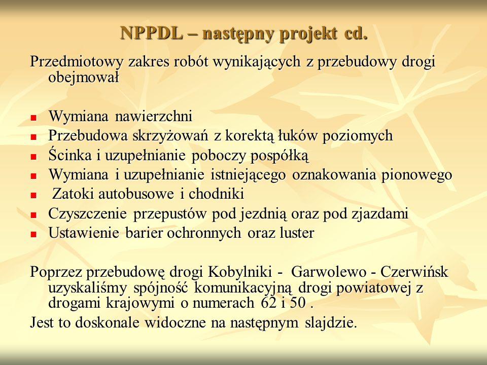 NPPDL – następny projekt cd. Przedmiotowy zakres robót wynikających z przebudowy drogi obejmował Wymiana nawierzchni Wymiana nawierzchni Przebudowa sk