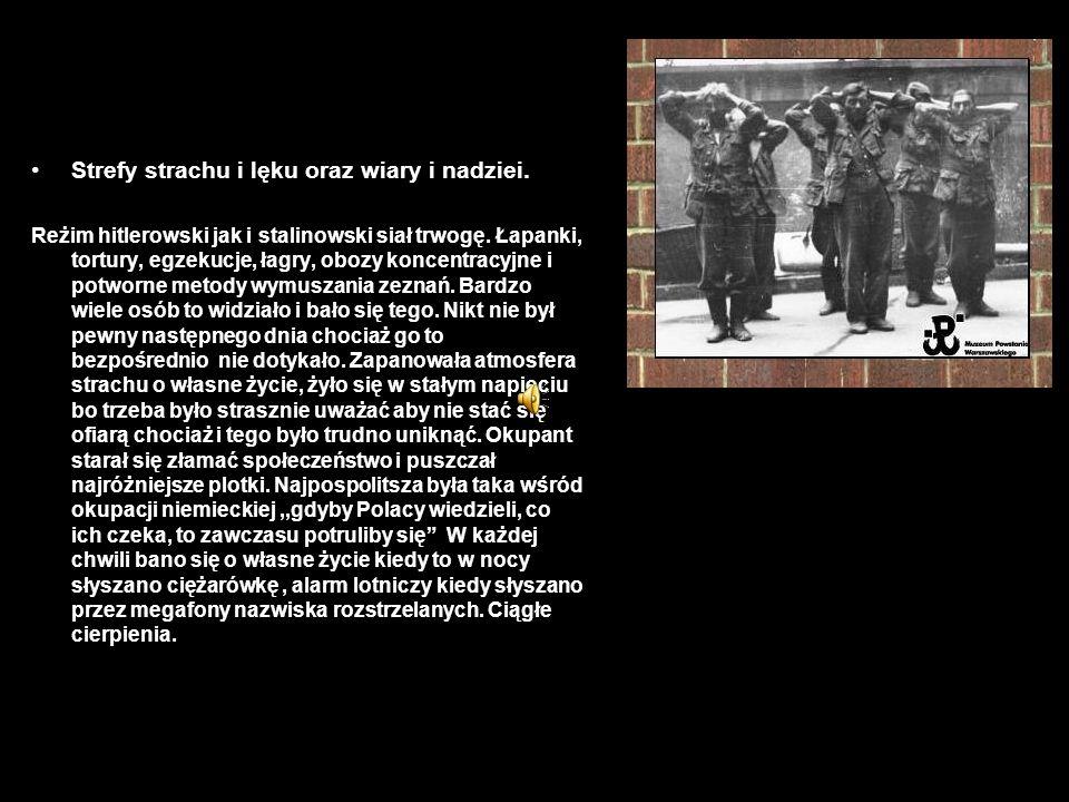 Strefy strachu i lęku oraz wiary i nadziei. Reżim hitlerowski jak i stalinowski siał trwogę. Łapanki, tortury, egzekucje, łagry, obozy koncentracyjne