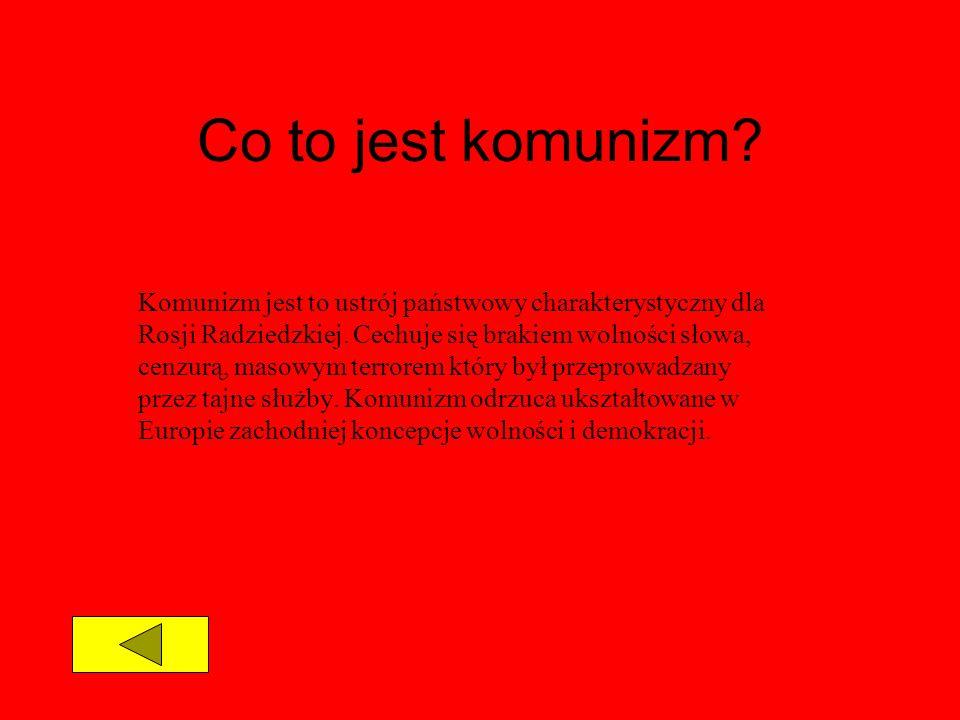 Co to jest komunizm? Komunizm jest to ustrój państwowy charakterystyczny dla Rosji Radziedzkiej. Cechuje się brakiem wolności słowa, cenzurą, masowym