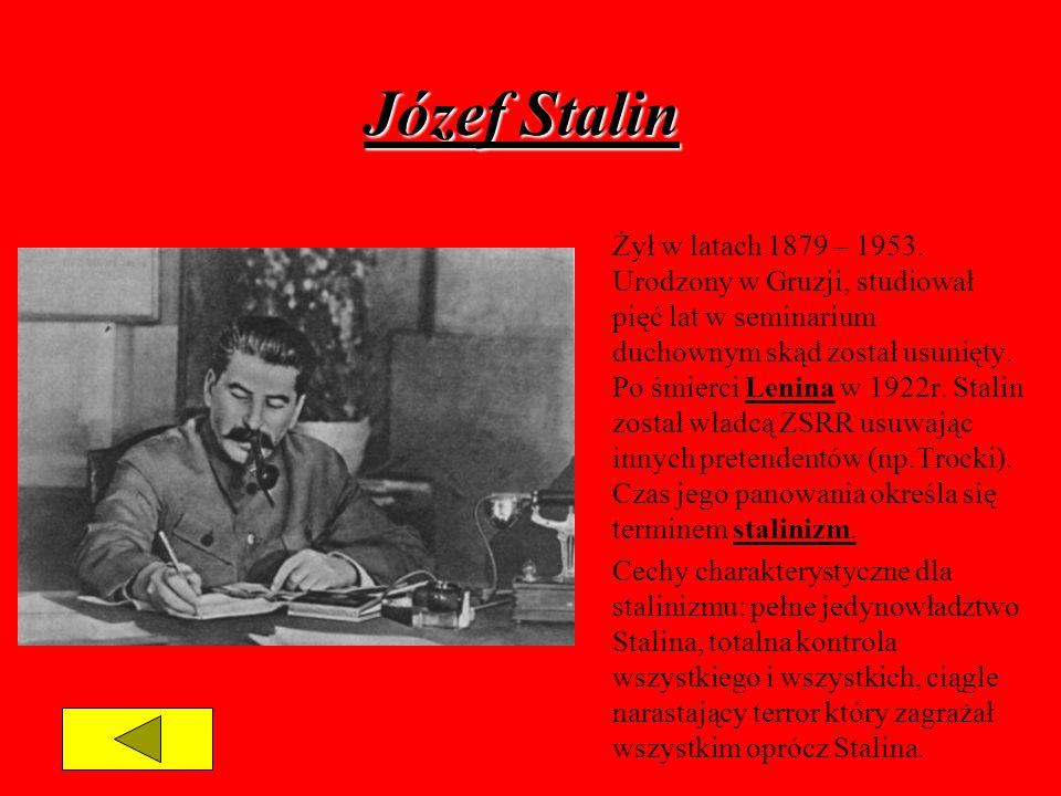 Józef Stalin Żył w latach 1879 – 1953. Urodzony w Gruzji, studiował pięć lat w seminarium duchownym skąd został usunięty. Po śmierci Lenina w 1922r. S