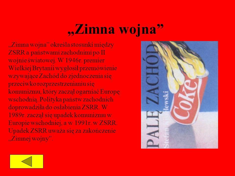 Zimna wojna Zimna wojna określa stosunki między ZSRR a państwami zachodnimi po II wojnie światowej. W 1946r. premier Wielkiej Brytanii wygłosił przemó