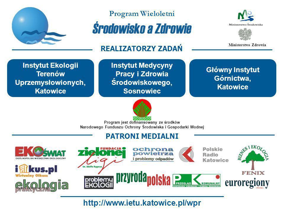 http://www.ietu.katowice.pl/wpr Ministerstwo Zdrowia Program Wieloletni REALIZATORZY ZADAŃ Instytut Ekologii Terenów Uprzemysłowionych, Katowice Główn