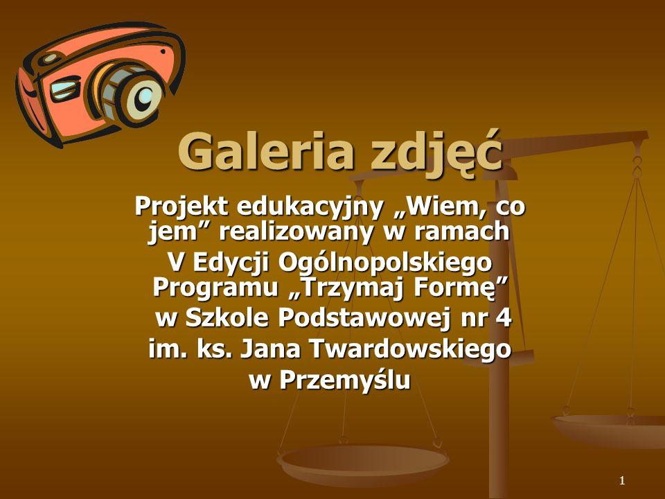 1 Galeria zdjęć Galeria zdjęć Projekt edukacyjny Wiem, co jem realizowany w ramach V Edycji Ogólnopolskiego Programu Trzymaj Formę w Szkole Podstawowej nr 4 w Szkole Podstawowej nr 4 im.