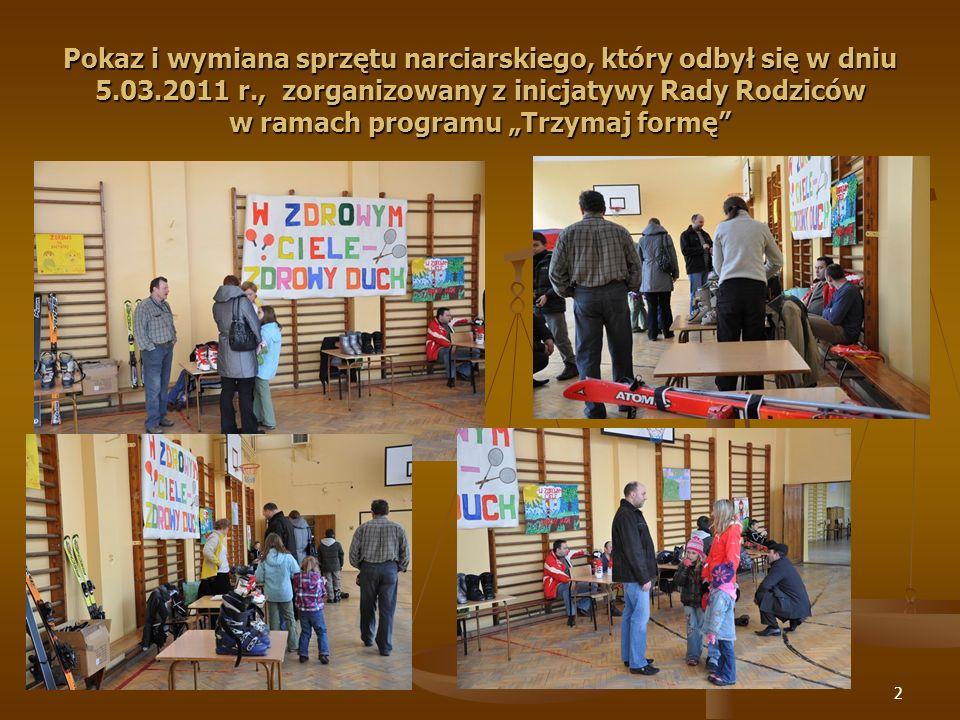 2 Pokaz i wymiana sprzętu narciarskiego, który odbył się w dniu 5.03.2011 r., zorganizowany z inicjatywy Rady Rodziców w ramach programu Trzymaj formę