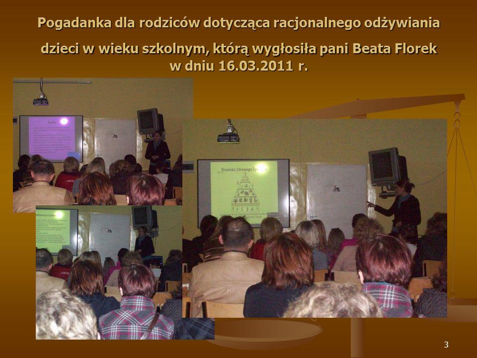 3 Pogadanka dla rodziców dotycząca racjonalnego odżywiania dzieci w wieku szkolnym, którą wygłosiła pani Beata Florek w dniu 16.03.2011 r.
