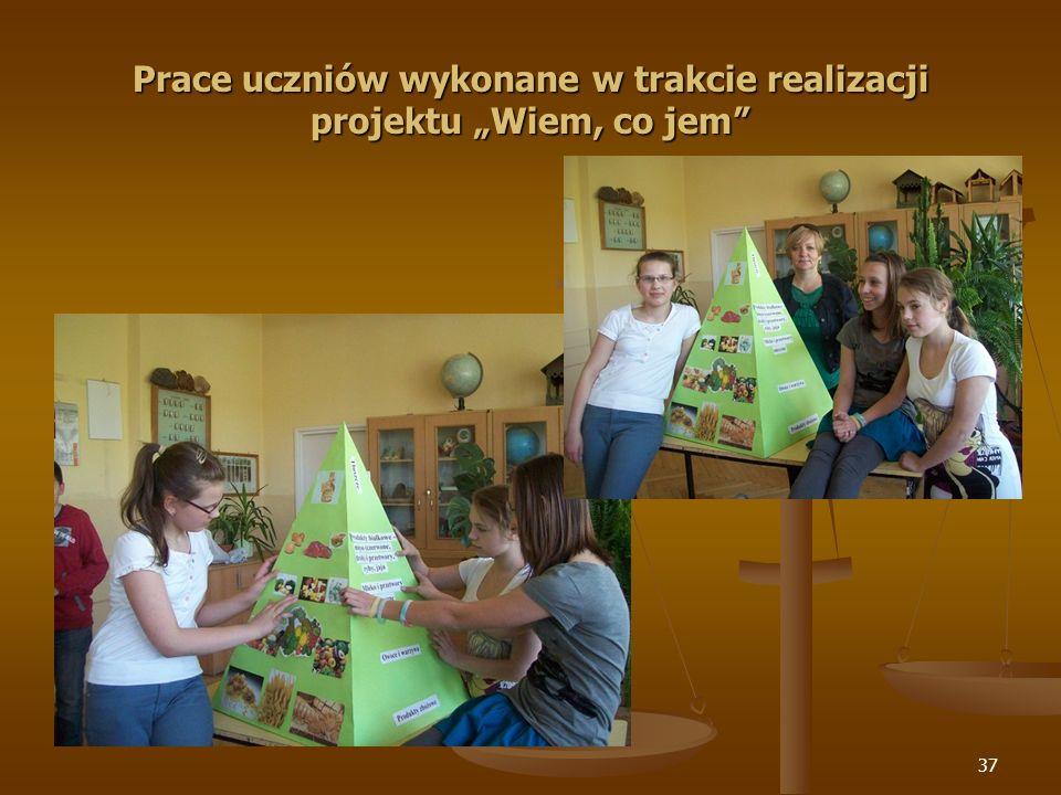 37 Prace uczniów wykonane w trakcie realizacji projektu Wiem, co jem