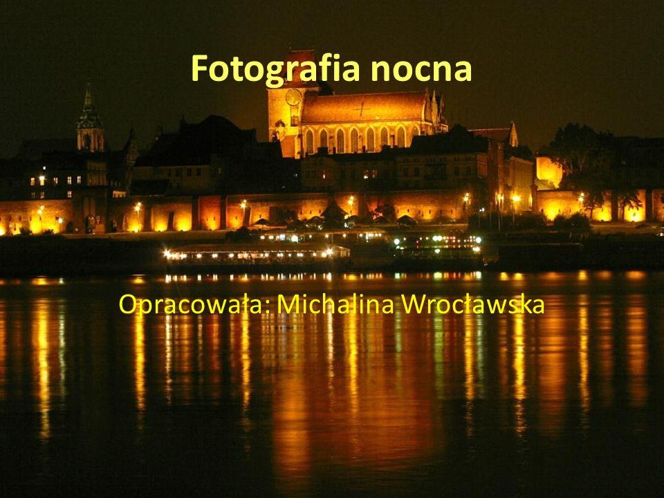 Fotografia nocna Opracowała: Michalina Wrocławska