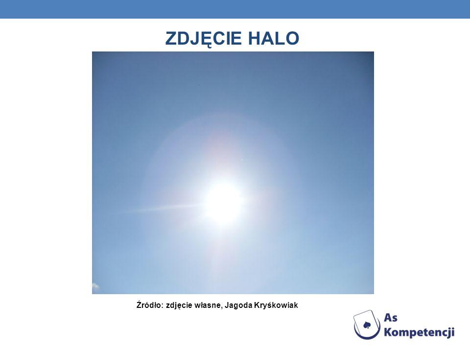 ZDJĘCIE HALO Źródło: zdjęcie własne, Jagoda Kryśkowiak