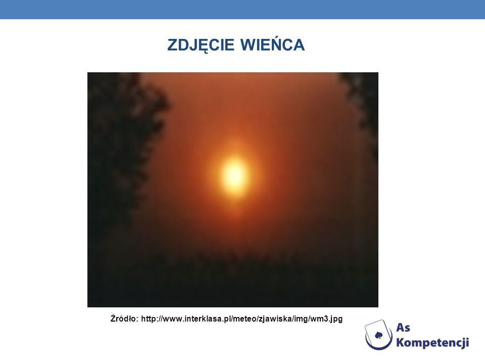 ZDJĘCIE WIEŃCA Źródło: http://www.interklasa.pl/meteo/zjawiska/img/wm3.jpg
