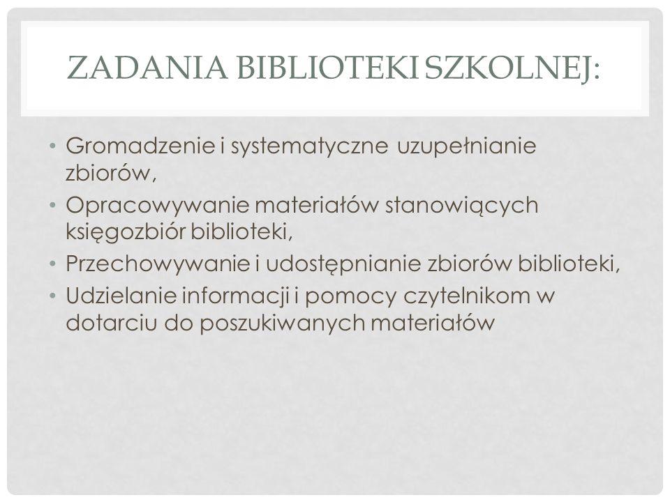 ZADANIA BIBLIOTEKI SZKOLNEJ: Gromadzenie i systematyczne uzupełnianie zbiorów, Opracowywanie materiałów stanowiących księgozbiór biblioteki, Przechowy