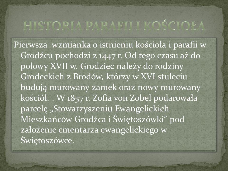 Pierwsza wzmianka o istnieniu kościoła i parafii w Grodźcu pochodzi z 1447 r. Od tego czasu aż do połowy XVII w. Grodziec należy do rodziny Grodeckich