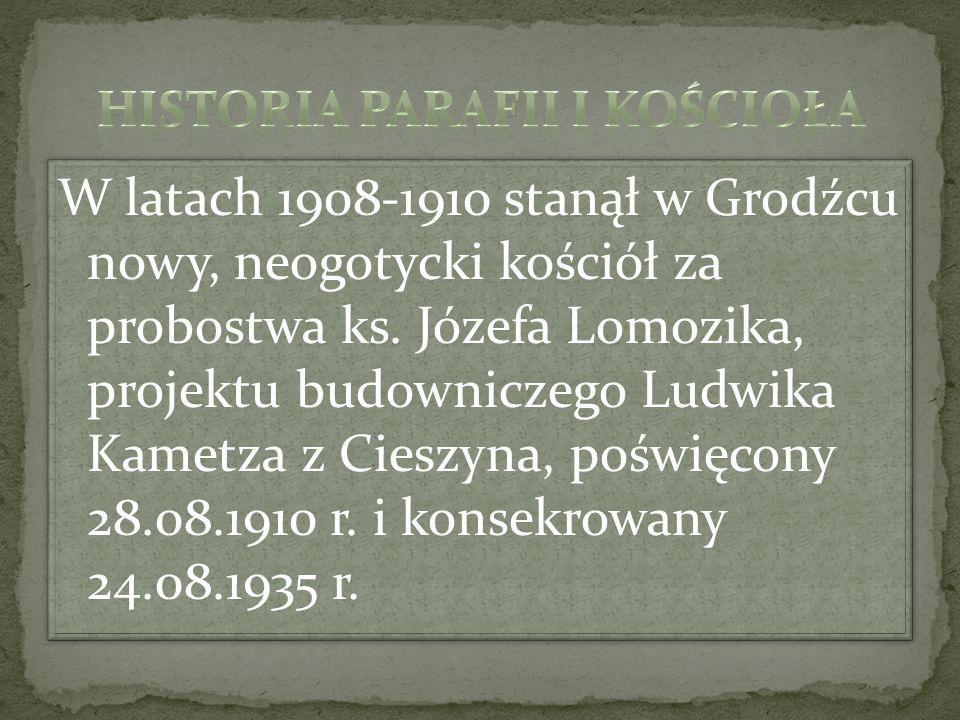 W latach 1908-1910 stanął w Grodźcu nowy, neogotycki kościół za probostwa ks. Józefa Lomozika, projektu budowniczego Ludwika Kametza z Cieszyna, poświ