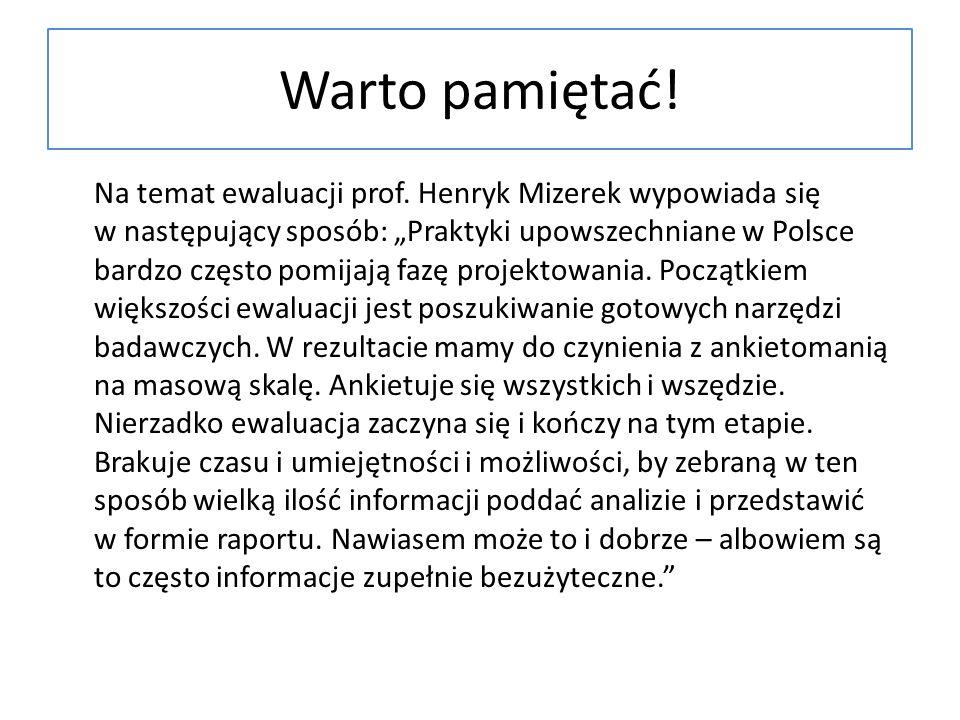 Na temat ewaluacji prof. Henryk Mizerek wypowiada się w następujący sposób: Praktyki upowszechniane w Polsce bardzo często pomijają fazę projektowania