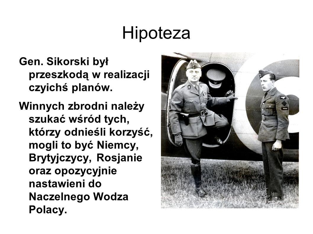 Hipoteza Gen.Sikorski był przeszkodą w realizacji czyichś planów.