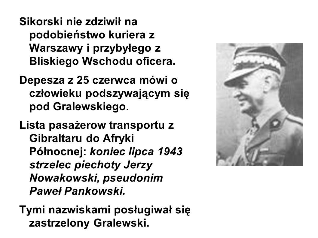 Sikorski nie zdziwił na podobieństwo kuriera z Warszawy i przybyłego z Bliskiego Wschodu oficera.