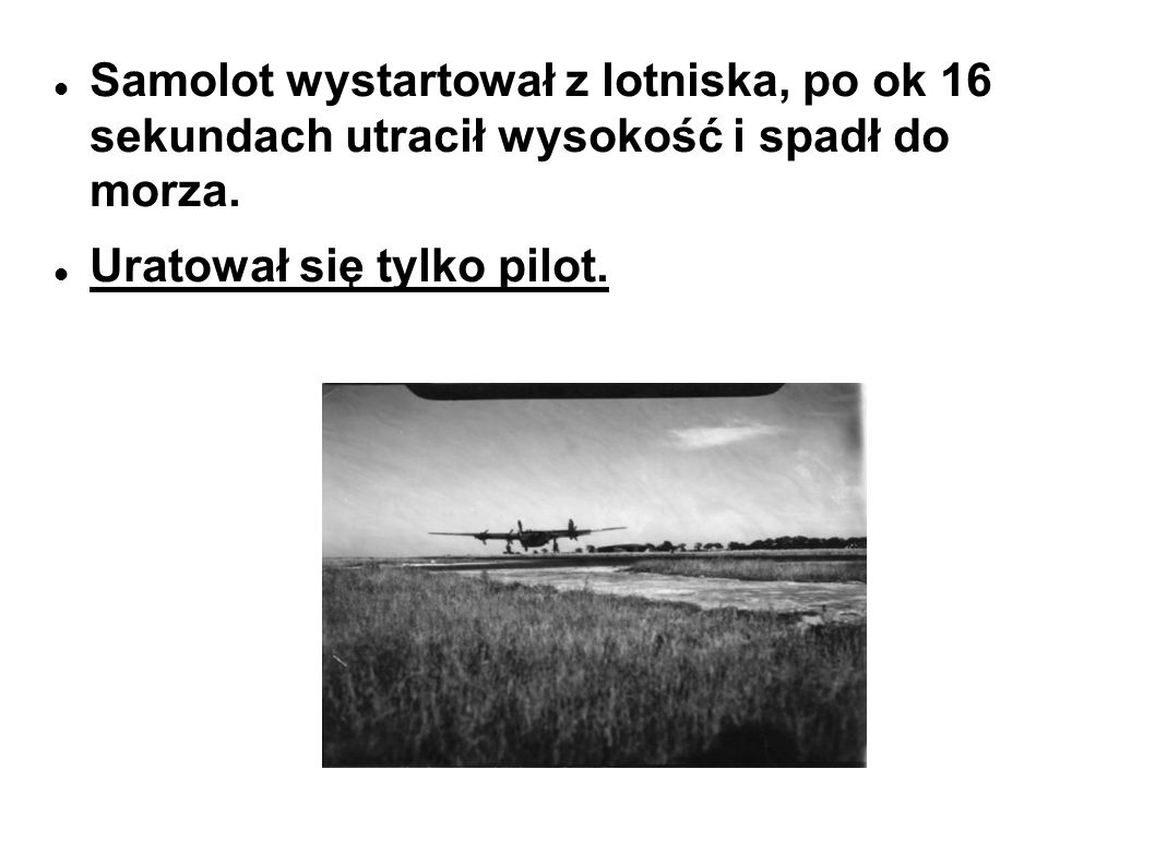 Samolot wystartował z lotniska, po ok 16 sekundach utracił wysokość i spadł do morza.