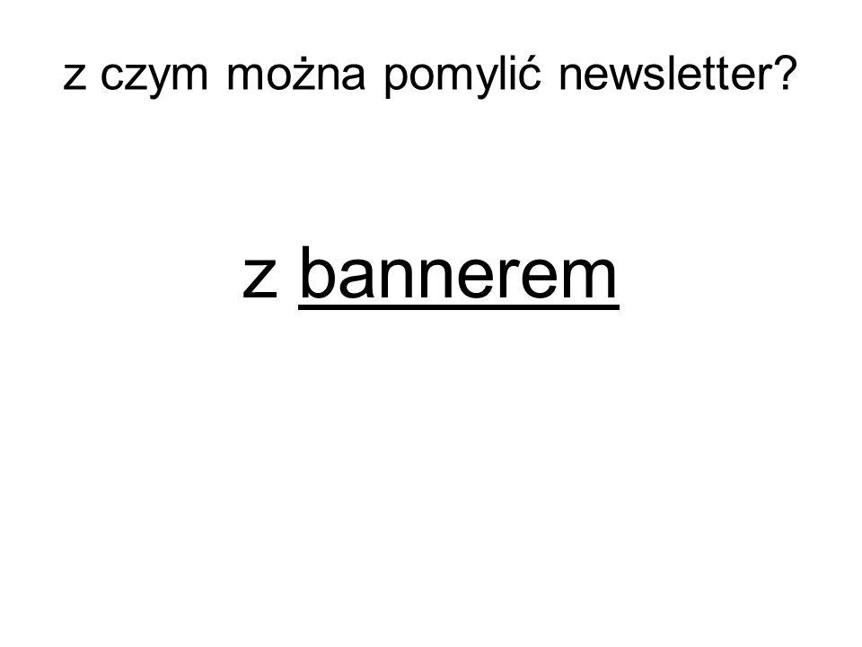 z bannerem z czym można pomylić newsletter?