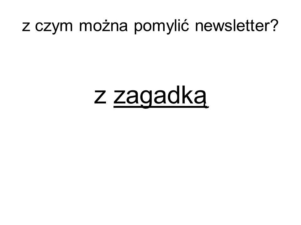 z zagadką z czym można pomylić newsletter?