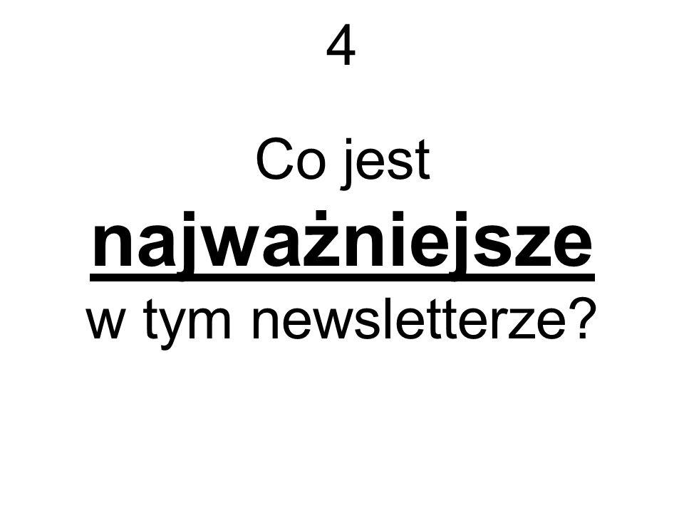 4 Co jest najważniejsze w tym newsletterze?