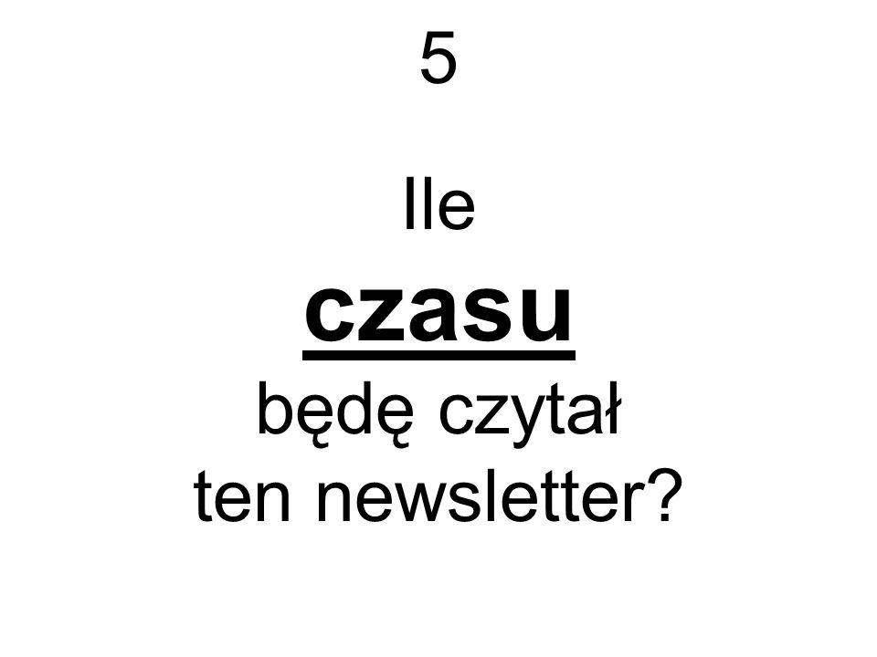 5 Ile czasu będę czytał ten newsletter?