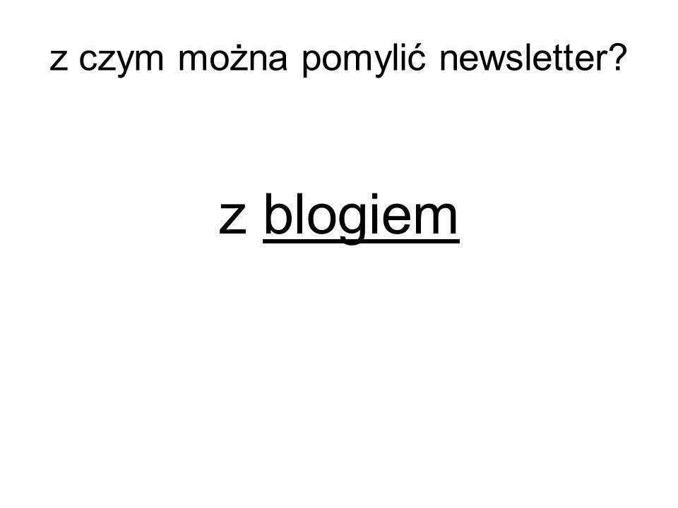 z blogiem z czym można pomylić newsletter?
