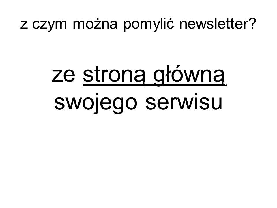 ze stroną główną swojego serwisu z czym można pomylić newsletter?