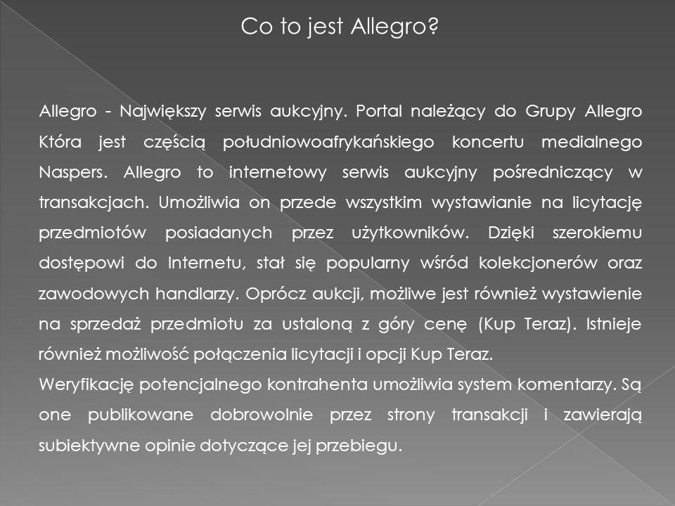 Co to jest Allegro? Allegro - Największy serwis aukcyjny. Portal należący do Grupy Allegro Która jest częścią południowoafrykańskiego koncertu medialn