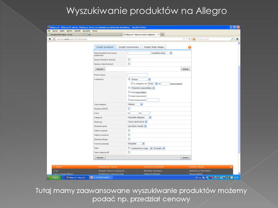 Wyszukiwanie produktów na Allegro Tutaj mamy zaawansowane wyszukiwanie produktów możemy podać np. przedział cenowy