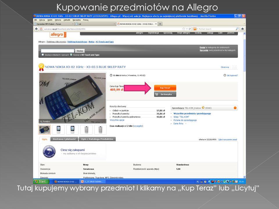 Kupowanie przedmiotów na Allegro Tutaj kupujemy wybrany przedmiot i klikamy na Kup Teraz lub Licytuj