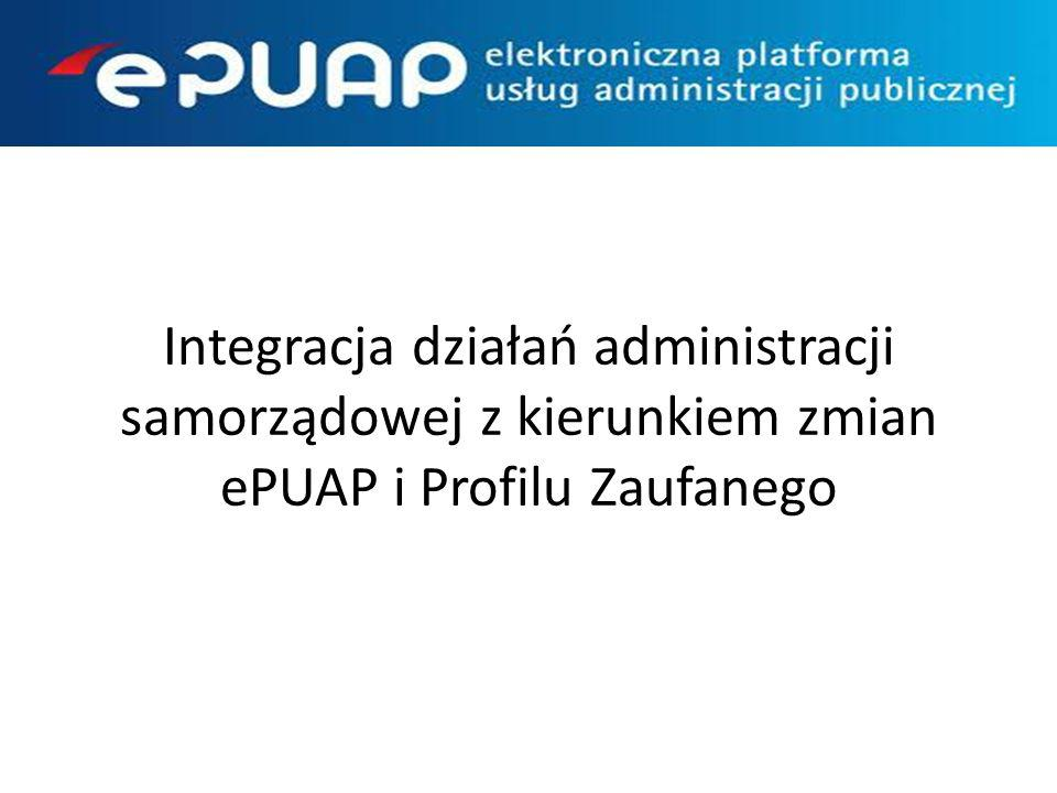 Integracja działań administracji samorządowej z kierunkiem zmian ePUAP i Profilu Zaufanego