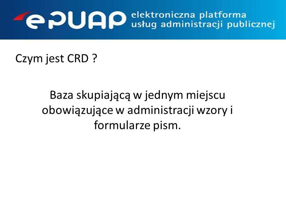 Czym jest CRD ? Baza skupiającą w jednym miejscu obowiązujące w administracji wzory i formularze pism.