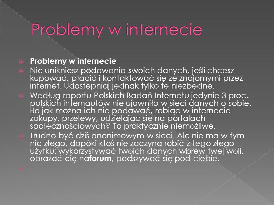 Problemy w internecie Nie unikniesz podawania swoich danych, jeśli chcesz kupować, płacić i kontaktować się ze znajomymi przez internet.