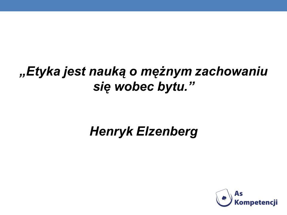 Etyka jest nauką o mężnym zachowaniu się wobec bytu. Henryk Elzenberg