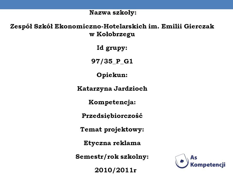 Nazwa szkoły: Zespół Szkół Ekonomiczno-Hotelarskich im. Emilii Gierczak w Kołobrzegu Id grupy: 97/35_P_G1 Opiekun: Katarzyna Jardzioch Kompetencja: Pr