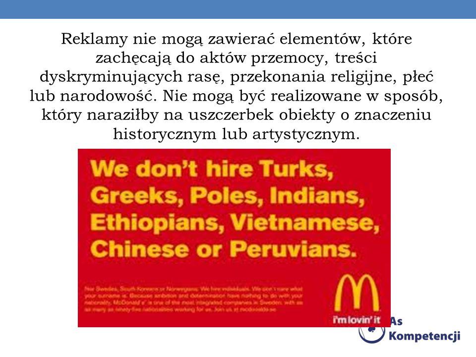 Reklamy nie mogą zawierać elementów, które zachęcają do aktów przemocy, treści dyskryminujących rasę, przekonania religijne, płeć lub narodowość. Nie