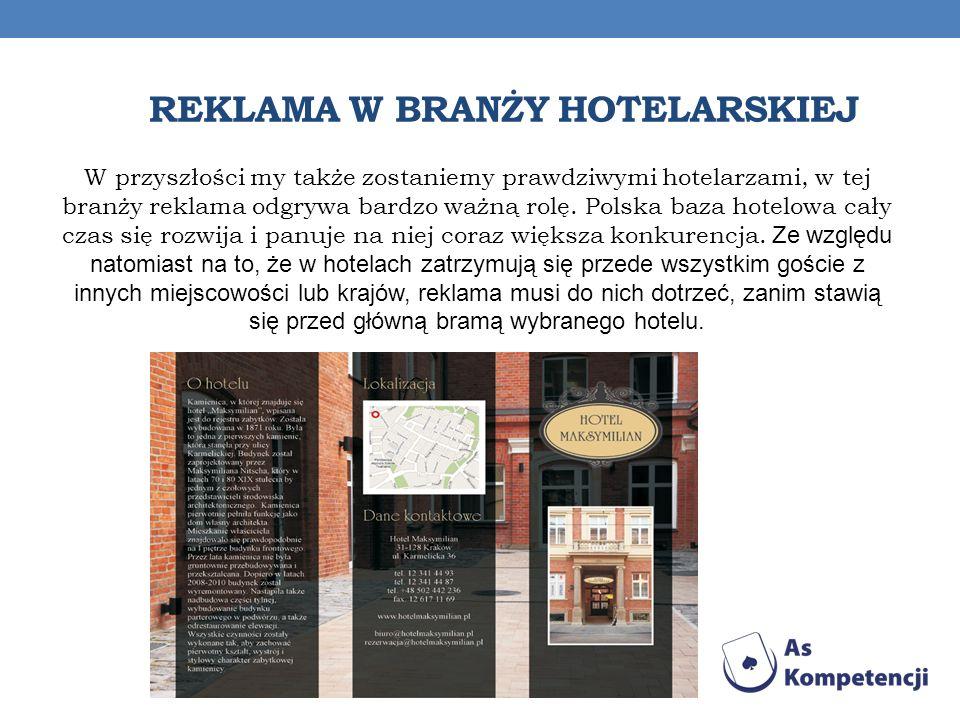 REKLAMA W BRANŻY HOTELARSKIEJ W przyszłości my także zostaniemy prawdziwymi hotelarzami, w tej branży reklama odgrywa bardzo ważną rolę. Polska baza h