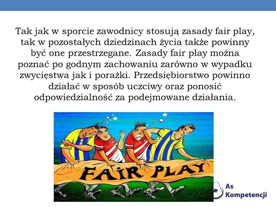 Tak jak w sporcie zawodnicy stosują zasady fair play, tak w pozostałych dziedzinach życia także powinny być one przestrzegane. Zasady fair play można