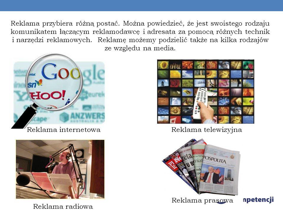 Reklama przybiera różną postać. Można powiedzieć, że jest swoistego rodzaju komunikatem łączącym reklamodawcę i adresata za pomocą różnych technik i n