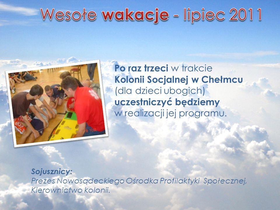 Po raz trzeci w trakcie Kolonii Socjalnej w Chełmcu (dla dzieci ubogich) uczestniczyć będziemy w realizacji jej programu. Sojusznicy: Prezes Nowosądec