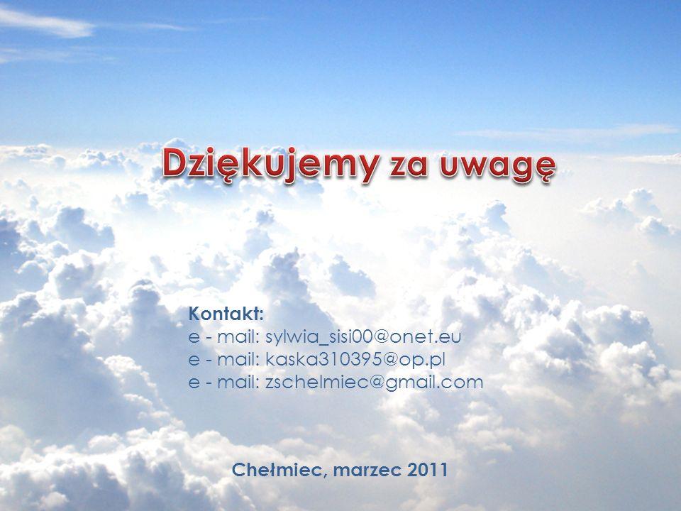 Chełmiec, marzec 2011 Kontakt: e - mail: sylwia_sisi00@onet.eu e - mail: kaska310395@op.pl e - mail: zschelmiec@gmail.com